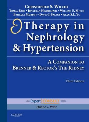 """Therapy in Nephrology and Hypertension: A Companion to Brenner and Rector's """"The Kidney"""""""