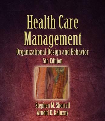 Health Care Management: Organization, Design, and Behavior