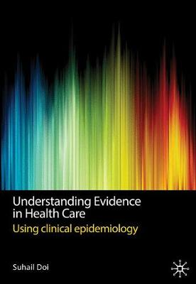 Understanding Evidence in Health Care: Using Clinical Epidemiology