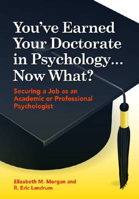 You'Ve Earned Your Doctorate in Psychology...Now What?: Securing a Job as an Academic or Professional Psychologist