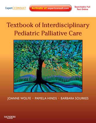 Textbook of Interdisciplinary Pediatric Palliative Care: Expert Consult Premium Edition: Enhanced Online Features and Print