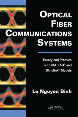 Optical Fiber Communications Systems: Theory and Practice with MATLAB(R) and Simulink(R) Models