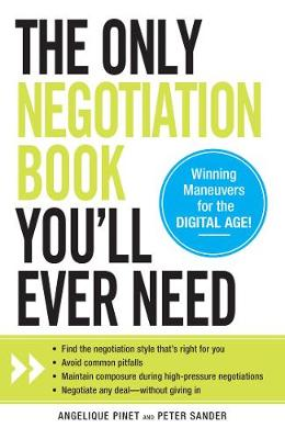 The Only Negotiation Book You'll Ever Need: Find the Negotiation Style That's Right for You Avoid Common Pitfalls Maintain Composure During High-Pressure Negotiations Negotiate Any Deal-Without Giving in