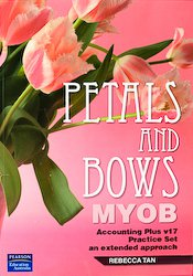 Petals & Bows Myob Accounting Plus V17 Practice Set: An   Extended Approach + V17