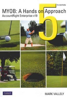 MYOB AccountRight Enterprise v19: A Hands On Approach 5th Edition