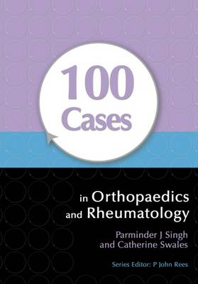 100 Cases in Orthopaedics andRheumatology