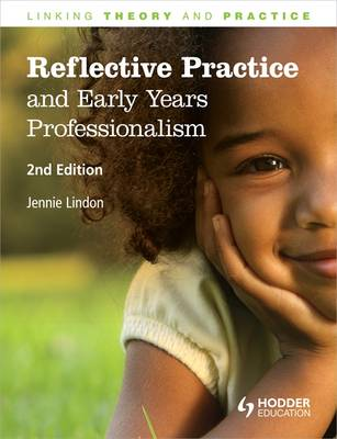 Reflective Practice and Early Years Professionalism: Linking Theory and Practice