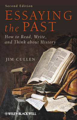 Essaying the Past: How to Read, Write and Think about History, Second Edition