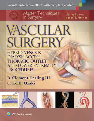 Master Techniques in Surgery: Vascular Surgery: Hybrid, Venous, Dialysis Access, Thoracic Outlet, and Lower Extremity Procedures (Master Techniques in Surgery)