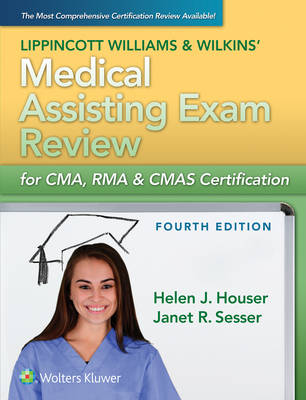 Lippincott Williams and Wilkins's Medical Assisting Exam Review for CMA, RMA & CMAS Certification