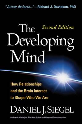 The Developing Mind: How Relationships and the Brain Interact to Shape Who We are