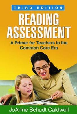 Reading Assessment: A Primer for Teachers in the Common Core Era