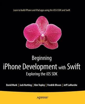 Beginning iPhone Development with Swift: Exploring the iOS SDK