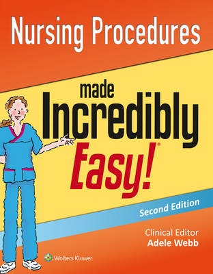 Nursing Procedures Made Incredibly Easy! (Incredibly Easy! Series)