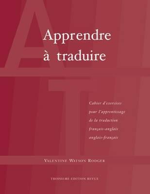 Apprendre a Traduire: Cahier d'Exercices Pour l'Apprentissage de la Traduction Francais-Anglais Anglais-Francais