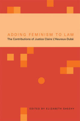 Adding Feminism to Law: The Contributions of Justice Claire L'Heureux-Dube