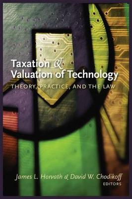 Taxation and Valuation of Technology:: Theory Practice, and the Law