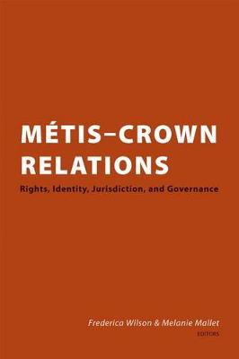 Metis-Crown Relations: Rights, Identity, Jurisdiction and Governance