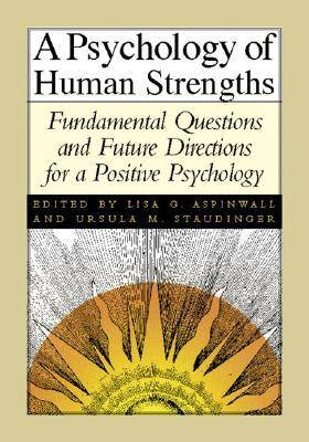 A Psychology of Human Strengths: Fundamental Questions and Future Directions for a Positive Psychology