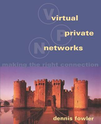 Virtual Private Networks: Making the Right Connection