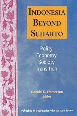 Indonesia Beyond Suharto: Polity, Economy, Society, Transition