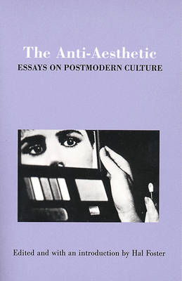 The Anti-Aesthetic: Essays on Post-Modern Culture