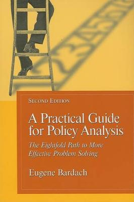 A Practical Guide for Policy Analysis: Eightfold Path to More Effective Problem Solving