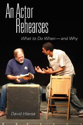 The Actor Rehearses: What to Do When and Why