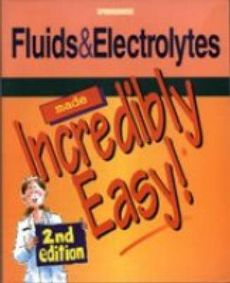 Fluids and Electrolytes Made Incredibly Easy