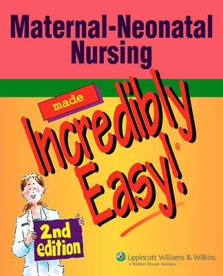 Maternal-neonatal Nursing Made Incredibly Easy!