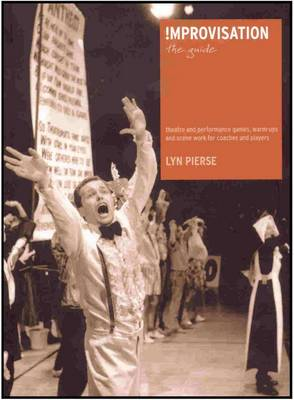 Improvisation: The Guide: Theatre and Performance Games, Warm-Up and Scene Work for Coaches and Players