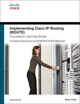 Implementing Cisco IP Routing (ROUTE) Foundation Learning Guide: Foundation Learning for the ROUTE 642-902