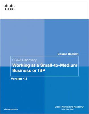Course Booklet for CCNA Discovery Working at a Small-to-Medium Business or ISP, Version 4.1