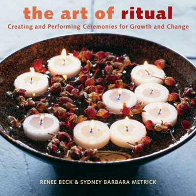 The Art of Ritual: Creating and Performing Ceremonies for Growth and Change Revised