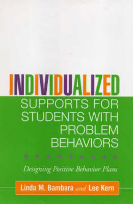 Individualized Supports for Students with Problem Behaviors: Designing Positive Behavior Plans
