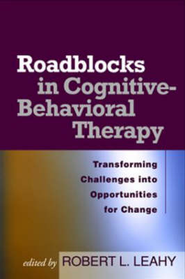 Roadblocks in Cognitive-behavioral Therapy: Transforming Challenges into Opportunities for Change