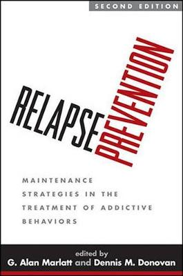 Relapse Prevention: Maintenance Strategies in the Treatment of Addictive Behaviors