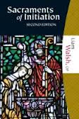 Sacraments of Initiation: A Theology of Life, Word, and Rite