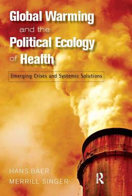 Global Warming and the Political Ecology of Health: Emerging Crises and Systemic Solutions