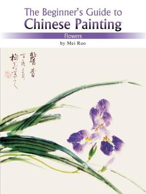 Flowers: The Beginner's Guide to Chinese Painting