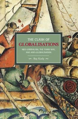 The Clash of Globalizations: Neo-liberalism, the Third Way and Anti-Globalization