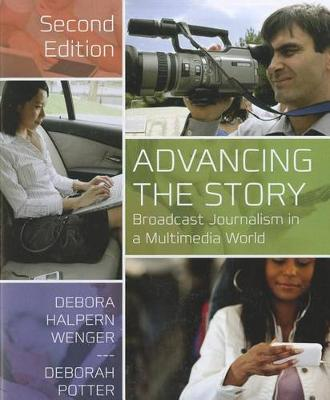 Advancing the Story: Broadcast Journalism in a Multimedia World
