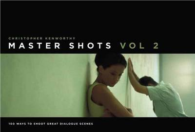 Master Shots: 100 Ways to Shoot Great Dialogue Scenes: v. 2