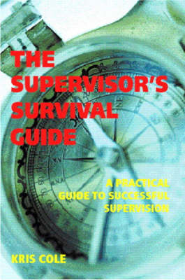 The Supervisor's Survival Guide: A Practical Guide to Successful Supervision