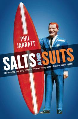 Salts and Suits: The Amazing True Story of How a Group of Young Surfers Became Industry Giants