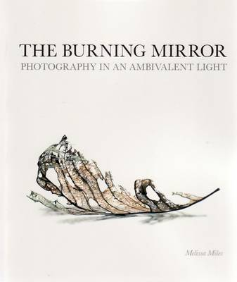 The Burning Mirror: Photography in an Ambivalent Light