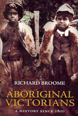 Aboriginal Victorians: A History Since 1800