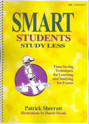 Smart Students Study Less: Time-saving Techniques for Learning and Studying for Exams