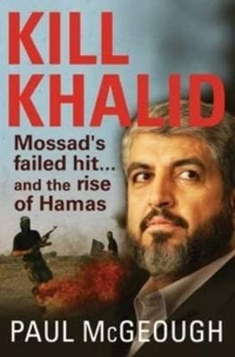 Kill Khalid: Mossad's Failed Hit ... and the Rise of Hamas