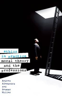 Ethics in Practice: Moral Theory and the Professions